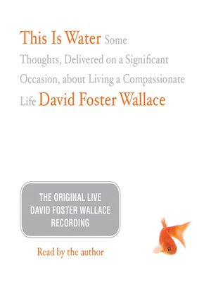 "david foster wallace essay this is water This is water: what david foster wallace wanted us to think about how's the water"" americablog news is a publication of americablog media."