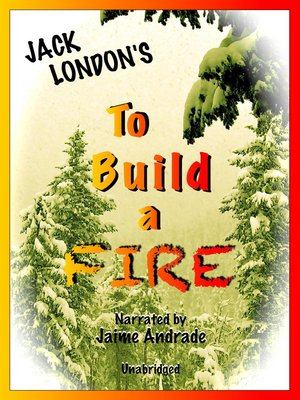 the elements of naturalism in the short story to build a fire by jack london Crane, london, and literary naturalism  described in the short story to build a  fire by jack london and in the historical events surrounding the donner party.