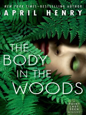 The Body In The Woods By April Henry 183 Overdrive Ebooks