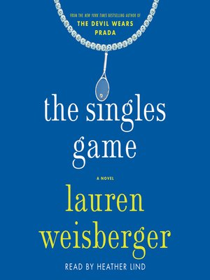 The Singles Game: Lauren Weisberger - amazoncom