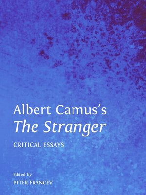 an examination of the novel the stranger by albert camus The absurdity of life and its inevitable ending (death) is highlighted in the very famous opening of the novel the stranger (1942): mother died today or maybe yesterday albert camus, the artist in the camus: a critical examination.